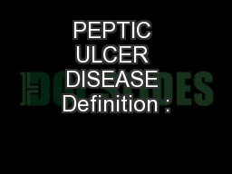 PEPTIC ULCER DISEASE Definition :