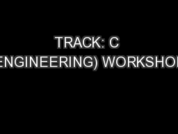 TRACK: C (ENGINEERING) WORKSHOP:
