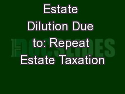 Estate Dilution Due to: Repeat Estate Taxation