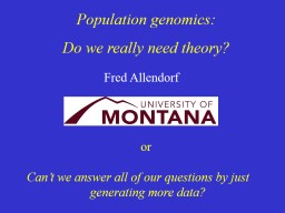 Population genomics: Do we really need theory? PowerPoint PPT Presentation