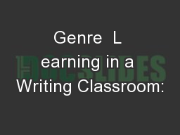 Genre  L earning in a Writing Classroom: