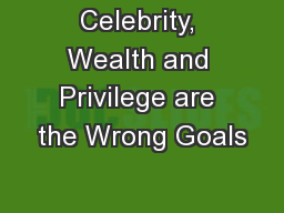 Celebrity, Wealth and Privilege are the Wrong Goals
