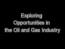 Exploring Opportunities in the Oil and Gas Industry PowerPoint PPT Presentation