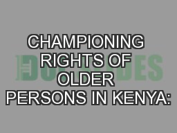 CHAMPIONING RIGHTS OF OLDER PERSONS IN KENYA: