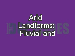 Arid  Landforms: Fluvial and