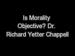 Is Morality Objective? Dr. Richard Yetter Chappell