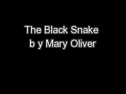 The Black Snake b y Mary Oliver