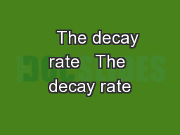 The decay rate   The decay rate PowerPoint PPT Presentation