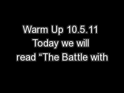 """Warm Up 10.5.11 Today we will read """"The Battle with"""