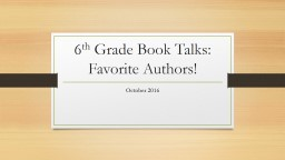 6 th  Grade Book Talks: Favorite Authors!