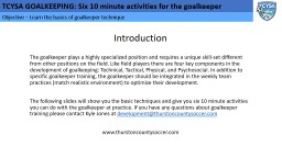 Objective � Learn the basics of goalkeeper technique