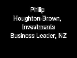 Philip Houghton-Brown,  Investments Business Leader, NZ