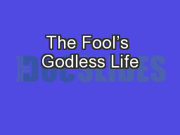 The Fool�s Godless Life