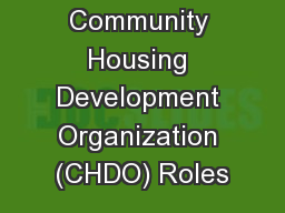 CHDO 101 Community Housing Development Organization (CHDO) Roles