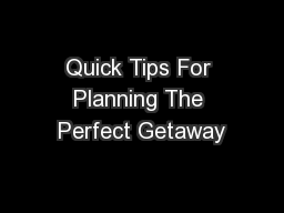 Quick Tips For Planning The Perfect Getaway
