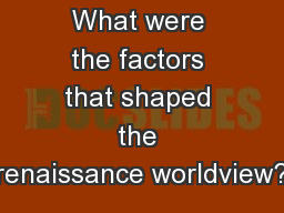 What were the factors that shaped the renaissance worldview?
