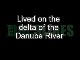 Lived on the delta of the Danube River