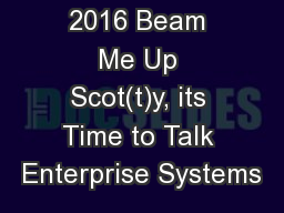 October 31, 2016 Beam Me Up Scot(t)y, its Time to Talk Enterprise Systems