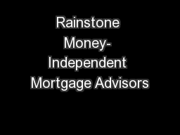 Rainstone Money- Independent Mortgage Advisors PowerPoint PPT Presentation