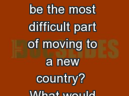 Bell Ringer What would be the most difficult part of moving to a new country?  What would be the mo