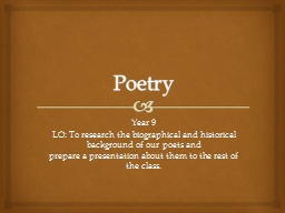 Poetry Year 9 LO: To research the biographical and historical background of our poets and