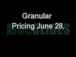 Granular Pricing June 28,
