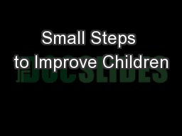 Small Steps to Improve Children