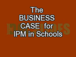 The BUSINESS CASE  for IPM in Schools