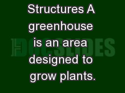 Greenhouse Structures A greenhouse is an area designed to grow plants.