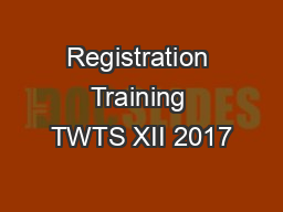 Registration Training TWTS XII 2017 PowerPoint PPT Presentation