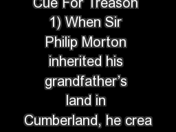 Cue For Treason 1) When Sir Philip Morton inherited his grandfather's land in Cumberland, he crea