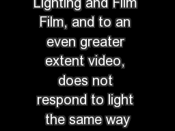 Lighting and Film Film, and to an even greater extent video, does not respond to light the same way