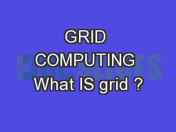 GRID COMPUTING What IS grid ?
