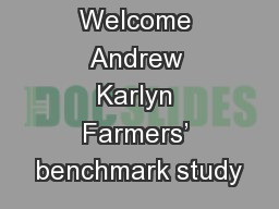 Welcome Andrew Karlyn Farmers' benchmark study