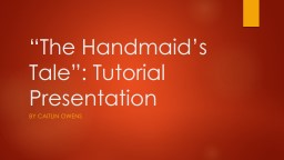 """The Handmaid's    Tale"": Tutorial Presentation"