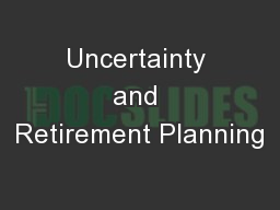 Uncertainty and Retirement Planning