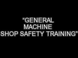 """GENERAL MACHINE SHOP SAFETY TRAINING"""