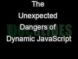 The Unexpected Dangers of Dynamic JavaScript