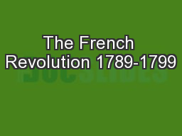 The French Revolution 1789-1799 PowerPoint PPT Presentation