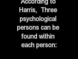 According to Harris,  Three psychological persons can be found within each person: