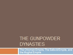 The Gunpowder Dynasties The Ottoman Empire, The