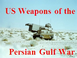 US Weapons of the   Persian Gulf War