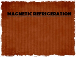 MAGNETIC REFRIGERATION O