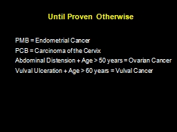 Until Proven Otherwise PMB = Endometrial Cancer