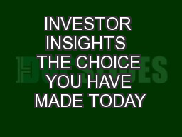 INVESTOR INSIGHTS  THE CHOICE YOU HAVE MADE TODAY