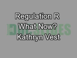 Regulation R What Now? Kathryn Vest PowerPoint PPT Presentation