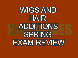 WIGS AND HAIR ADDITIONS SPRING EXAM REVIEW