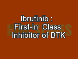 Ibrutinib :  First-in  Class Inhibitor of BTK