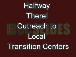 Halfway There! Outreach to Local Transition Centers