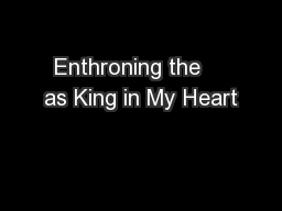 Enthroning the    as King in My Heart